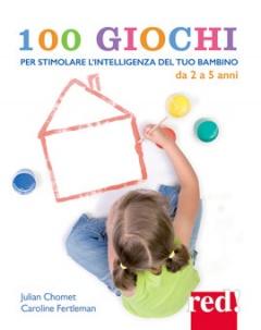100 Giochi per stimolare l'intelligenza del tuo bambino da 2 a 5 anni  Julian Chomet Caroline Fertleman  Red Edizioni