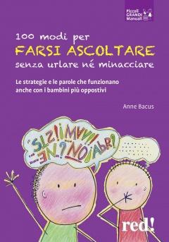 100 modi per farsi ascoltare senza urlare né minacciare  Anne Bacus   Red Edizioni