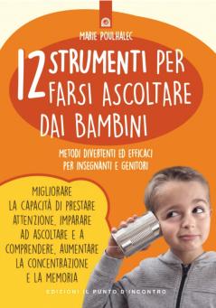 12 strumenti per farsi ascoltare dai bambini  Marie Poulhalec   Edizioni il Punto d'Incontro