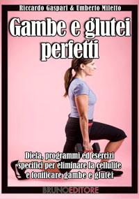 Gambe e glutei perfetti (ebook)  Umberto Miletto Gaspari Riccardo  Bruno Editore