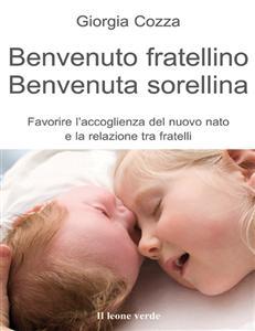 Benvenuto fratellino, benvenuta sorellina (ebook)  Giorgia Cozza   Il Leone Verde