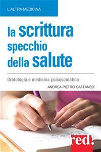 La scrittura specchio della salute (ebook)  Andrea Cattaneo   Red Edizioni