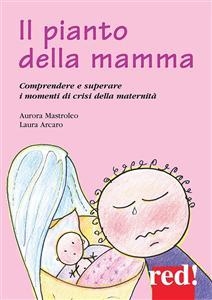 Il pianto della mamma (ebook)  Aurora Mastroleo Laura Arcaro  Red Edizioni