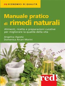 Manuale pratico di rimedi naturali (ebook)  Angelica Agosta Domenica Arcari Morini  Red Edizioni