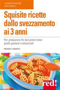 Squisite Ricette dallo Svezzamento ai 3 Anni (ebook)  Nessia Laniado   Red Edizioni