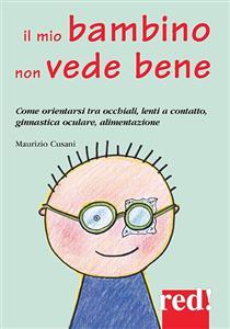 Il mio bambino non vede bene (ebook)  Maurizio Cusani   Red Edizioni