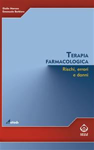 Terapia farmacologica. Rischi, errori e danni (ebook)  Giulio Marcon Emanuela Barbiero  SEEd Edizioni Scientifiche