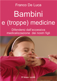 Bambini e (troppe) medicine (ebook)  Franco De Luca   Il Leone Verde