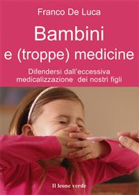 Bambini e (troppe) medicine (ebook)  Franco De Luca   Il Leone Verde