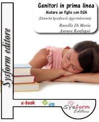 Genitori in prima linea. Aiutare un figlio con DSA (ebook)  Rossella Di Maria Aurora Ranfagni  Sysform Editore