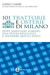 101 trattorie e osterie di Milano (ebook)  Carlo Cambi   Newton & Compton Editori