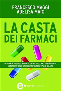 La casta dei farmaci (ebook)  Francesco Maggi Adelisa Maio  Newton & Compton Editori