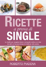 Ricette a prova di single (ebook)  Roberto Piadena   SEM