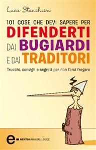101 cose che devi sapere per difenderti dai bugiardi e dai traditori (ebook)  Luca Stanchieri   Newton & Compton Editori