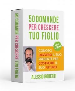 50 Domande per Crescere tuo Figlio (50 carte)  Alessio Roberti   Alessio Roberti