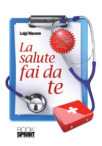 La salute fai da te (ebook)  Luigi Macone   Booksprint