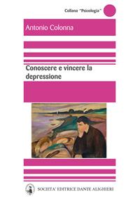 Conoscere e vincere la depressione (ebook)  Antonio Colonna   Società Editrice Dante Alighieri