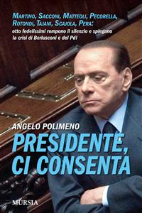 Presidente, ci consenta (ebook)  Angelo Polimeno   Mursia