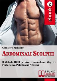 Addominali scolpiti (ebook)  Umberto Miletto   Bruno Editore