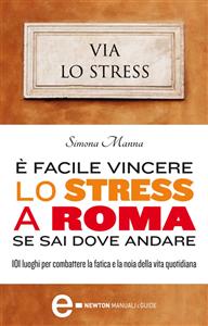 È facile vincere lo stress a Roma se sai dove andare (ebook)  Simona Manna   Newton & Compton Editori