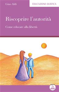 Riscoprire l'autorità (ebook)  Gino Aldi   Edizioni Enea