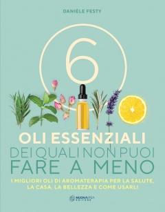 6 oli essenziali dei quali non puoi fare a meno  Danièle Festy   Nuova Ipsa Editore