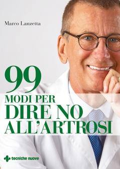 99 modi per dire no all'artrosi  Marco Lanzetta   Tecniche Nuove