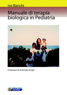 Manuale di terapia biologica in Pediatria  Ivo Bianchi   Nuova Ipsa Editore