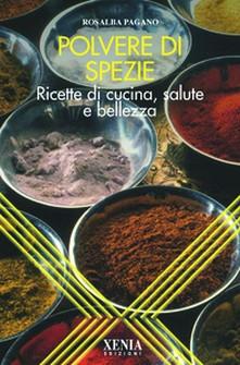 Polvere di spezie  Rosalba Pagano   Xenia Edizioni