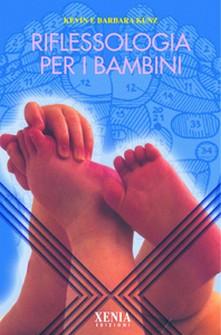 Riflessologia per i bambini  Kenvin e Barbara Kunz   Xenia Edizioni