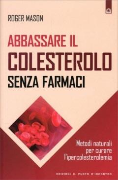 Abbassare il Colesterolo Senza Farmaci  Roger Mason   Edizioni il Punto d'Incontro