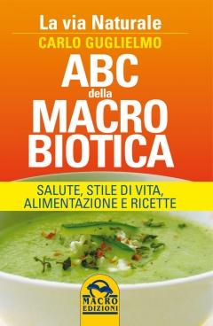 ABC della Macrobiotica. La via naturale  Carlo Guglielmo   Macro Edizioni