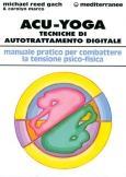 Acu-Yoga. Tecniche di autotrattamento digitale  Gach Michael Reed Carolyn Marco  Edizioni Mediterranee