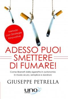 Adesso Puoi Smettere di Fumare!  Giuseppe Petrella   Uno Editori