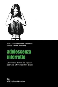 Adolescenza interrotta  Maria Cristina Savoldi Bellavitis Selene Calloni Williams  Edizioni Mediterranee