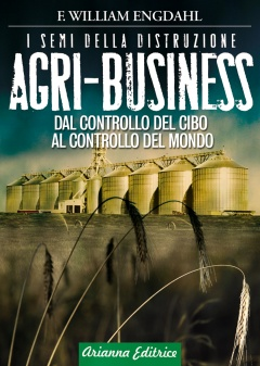 Agri-Business. I semi della distruzione  William F. Engdahl   Arianna Editrice