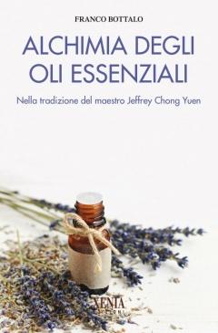 Alchimia degli oli essenziali  Franco Bottalo   Xenia Edizioni