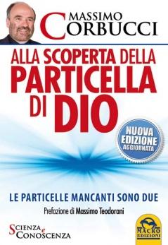 Alla scoperta della particella di Dio  Massimo Corbucci   Macro Edizioni