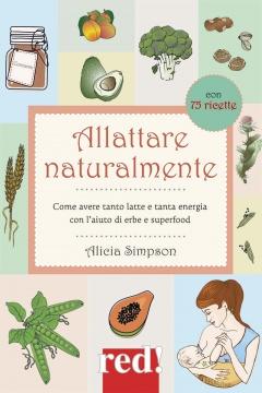 Allattare naturalmente (con 75 ricette)  Alicia Simpson   Red Edizioni