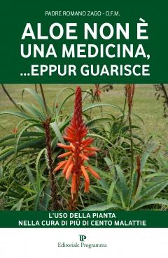 Aloe Non È una Medicina, eppur... Guarisce  Romano Zago   Editoriale Programma