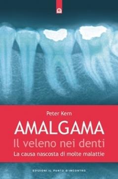 Amalgama: il veleno nei denti  Peter Kern   Edizioni il Punto d'Incontro