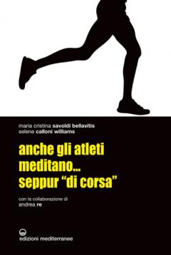 Anche gli atleti meditano... seppur 'di corsa'  Maria Cristina Savoldi Bellavitis Selene Calloni Williams Andrea Re Edizioni Mediterranee