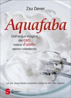 Aquafaba. Dall'acqua magica dei ceci nasce «l'uovo»senza colesterolo  Zsu Dever   Sonda Edizioni