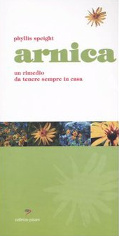 Arnica. Un rimedio da tenere sempre in casa  Phyllis Speight   Editrice Pisani