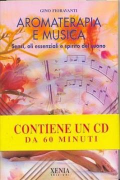 Aromaterapia e musica (+cd)  Gino Fioravanti   Xenia Edizioni