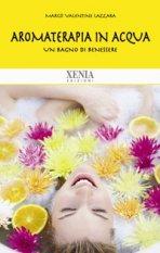 Aromaterapia in acqua  Lazzara Valentine Margò   Xenia Edizioni