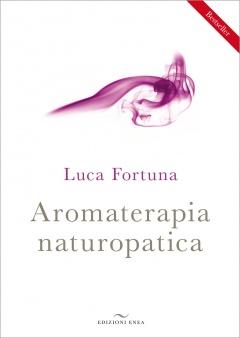 Aromaterapia Naturopatica  Luca Fortuna   Edizioni Enea
