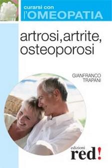 Artrosi, artrite, osteoporosi - Curarsi con l'omeopatia  Gianfranco Trapani   Red Edizioni