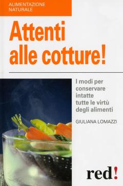Attenti alle cotture!  Giuliana Lomazzi   Red Edizioni