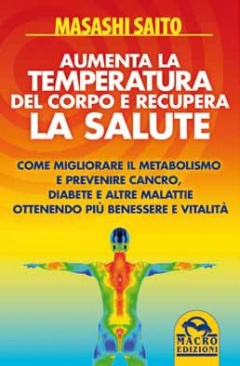 Aumenta la temperatura del corpo e recupera la salute  Masashi Saito   Macro Edizioni